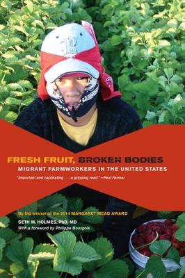 Fresh Fruit, Broken Bodies by Seth M. Holmes