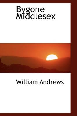 Bygone Middlesex by William Andrews