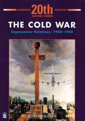 Cold War: Superpower Relations 1945-1989 by Josh Brooman