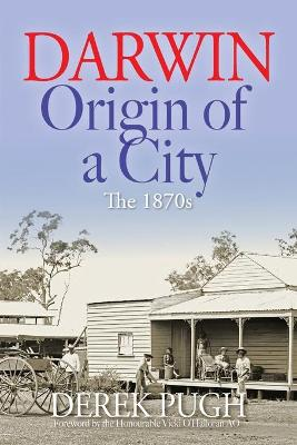 Darwin - Origin of a City by Derek Pugh