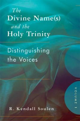 The Divine Name(s) and the Holy Trinity, Volume One by R. Kendall Soulen