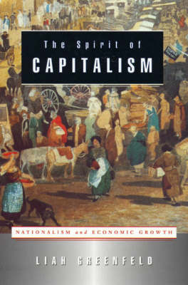 The Spirit of Capitalism: Nationalism and Economic Growth by Liah Greenfeld