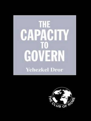 The Capacity to Govern: A Report to the Club of Rome by Yehezkel Dror