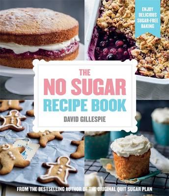 The No Sugar Recipe Book by David Gillespie