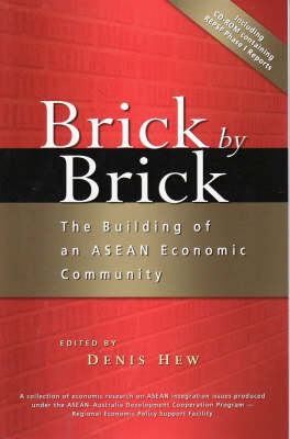 Brick by Brick: The Building of an ASEAN Economic Community by Denis Hew