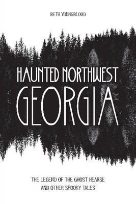 Haunted Northwest Georgia by Beth Youngblood