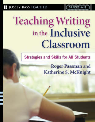 Teaching Writing in the Inclusive Classroom: Strategies and Skills for All Students, Grades 6-12 by Katherine S. McKnight