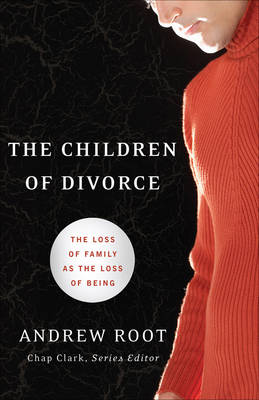 The Children of Divorce by Andrew Root