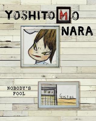 Yoshitomo Nara: Nobody's Fool by Melissa Chiu
