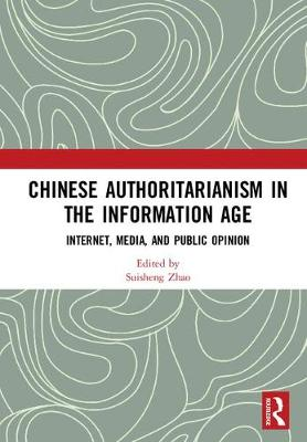Chinese Authoritarianism in the Information Age by Suisheng Zhao