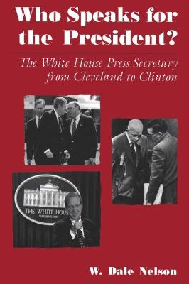 Who Speaks For the President? by W. Dale Nelson
