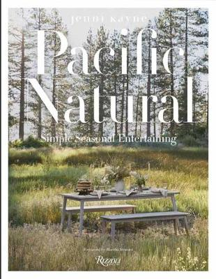 Pacific Natural: Simple Seasonal Entertaining by Jenni Kayne
