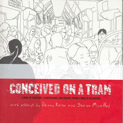 Conceived on a Tram: A Book of Cartoons, Illustrations and Graphic Stories Done in Melbourne book