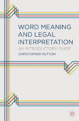 Word Meaning and Legal Interpretation by Christopher Mark Hutton
