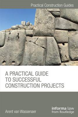 A Practical Guide to Successful Construction Projects by Arent van Wassenaer