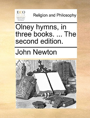 Olney Hymns, in Three Books. ... the Second Edition. by John Newton