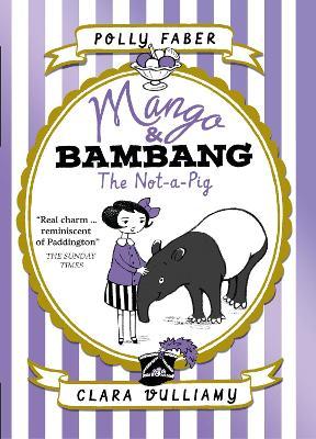 Mango & Bambang: The Not-a-Pig (Book One) by Clara Vulliamy
