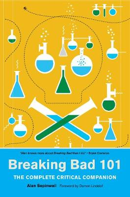 Breaking Bad 101: The Complete Critical Companion by Alan Sepinwall