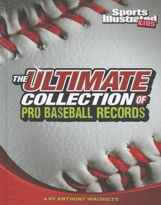 The Ultimate Collection of Pro Baseball Records by Anthony Wacholtz