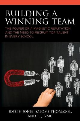 Building a Winning Team: The Power of a Magnetic Reputation and The Need to Recruit Top Talent in Every School book