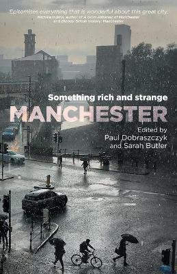Manchester: Something Rich and Strange by Paul Dobraszczyk