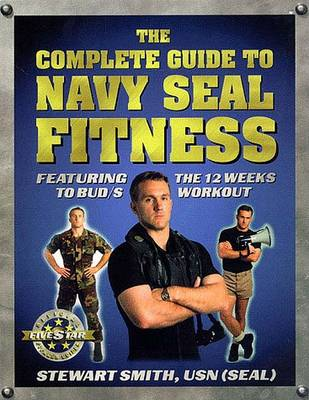 The Complete Guide to Navy SEAL Fitness by Stewart Smith