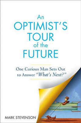 An Optimist's Tour of the Future by Mark Stevenson