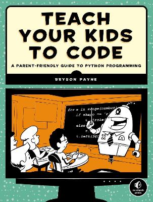 Teach Your Kids To Code by Bryson Payne