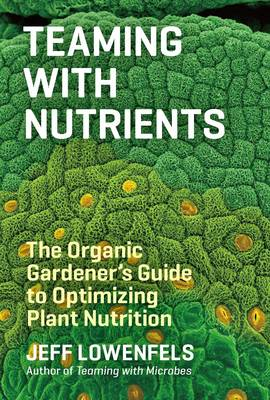Teaming with Nutrients by Jeff Lowenfels
