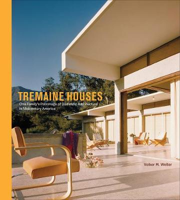 Tremaine Houses - One Family's Patronage of Domestic Architecture in Midcentury America by Volker M. Welter