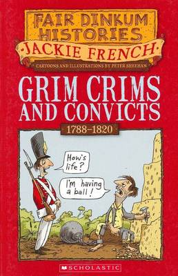 Fair Dinkum Histories: Grim Crims and Convicts by Jackie French