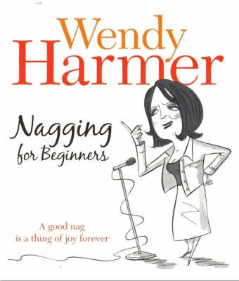 Nagging for Beginners by Wendy Harmer