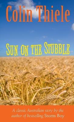 Sun on the Stubble by Colin Thiele