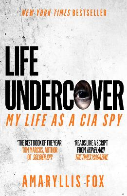 Life Undercover: Coming of Age in the CIA by Amaryllis Fox