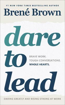 Dare to Lead: Brave Work. Tough Conversations. Whole Hearts. by Brene Brown