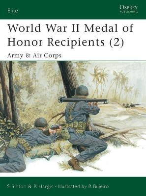 World War II Medal of Honor Recipients: Pt. 2: Army and Air Corps by Robert Hargis