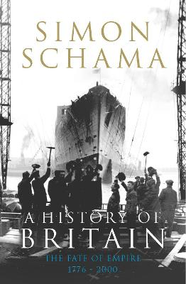 A A History of Britain A History of Britain - Volume 3 Fate of Empire 1776-2001 v. 3 by Simon Schama, CBE