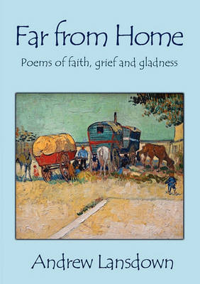Far From Home: Poems of Faith, Grief and Gladness by Andrew Lansdown