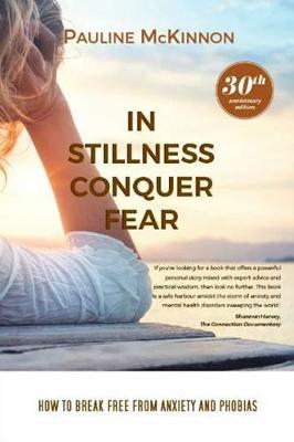 In Stillness Conquer Fear by Pauline McKinnon