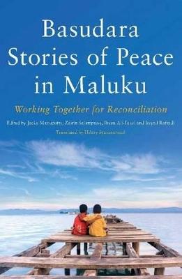 Basudara Stories of Peace in Maluku by Jacky Manuputty