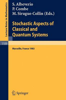 Stochastic Aspects of Classical and Quantum Systems by Sergio Albeverio