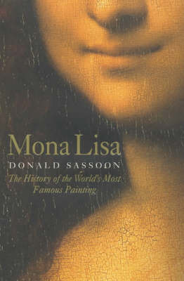Mona Lisa: The History of the World's Most Famous Painting by Donald Sassoon