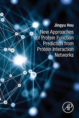 New Approaches of Protein Function Prediction from Protein Interaction Networks by Jingyu Hou