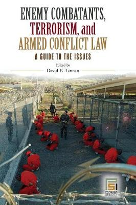 Enemy Combatants, Terrorism, and Armed Conflict Law by Dr David K. Linnan