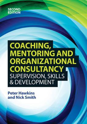 Coaching, Mentoring and Organizational Consultancy: Supervision, Skills and Development by Peter Hawkins