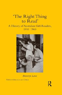 'The Right Thing to Read': A History of Australian Girl-Readers, 1910-1960 by Bronwyn Lowe