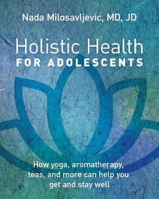 Holistic Health for Adolescents by Nada Milosavljevic
