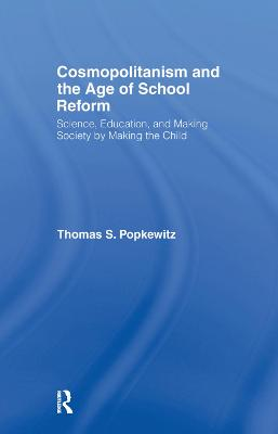 Cosmopolitanism and the Age of School Reform by Thomas S. Popkewitz