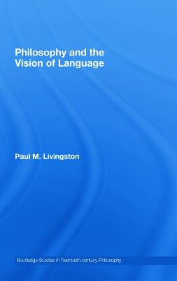 Philosophy and the Vision of Language by Paul M. Livingston