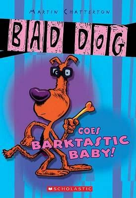 Bad Dog Goes Barktastic by Martin Chatterton